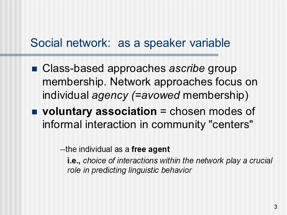 3 Social network: as a speaker variable Class-based approaches ascribe group membership.
