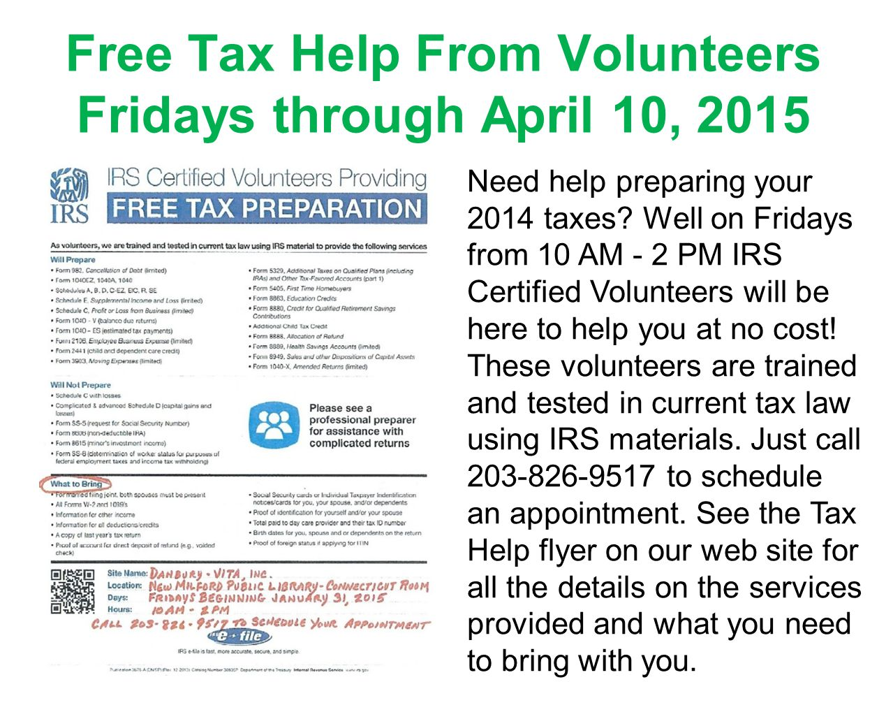 Free Tax Help From Volunteers Fridays through April 10, 2015 Need help preparing your 2014 taxes? Well on Fridays from 10 AM - 2 PM IRS Certified Volu