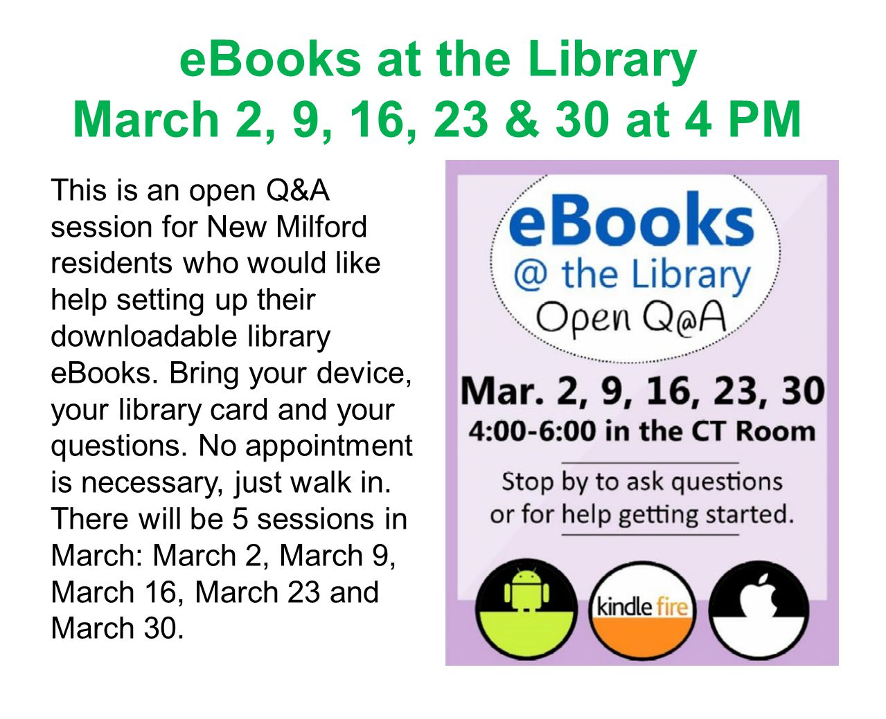eBooks at the Library March 2, 9, 16, 23 & 30 at 4 PM This is an open Q&A session for New Milford residents who would like help setting up their downloadable library eBooks.