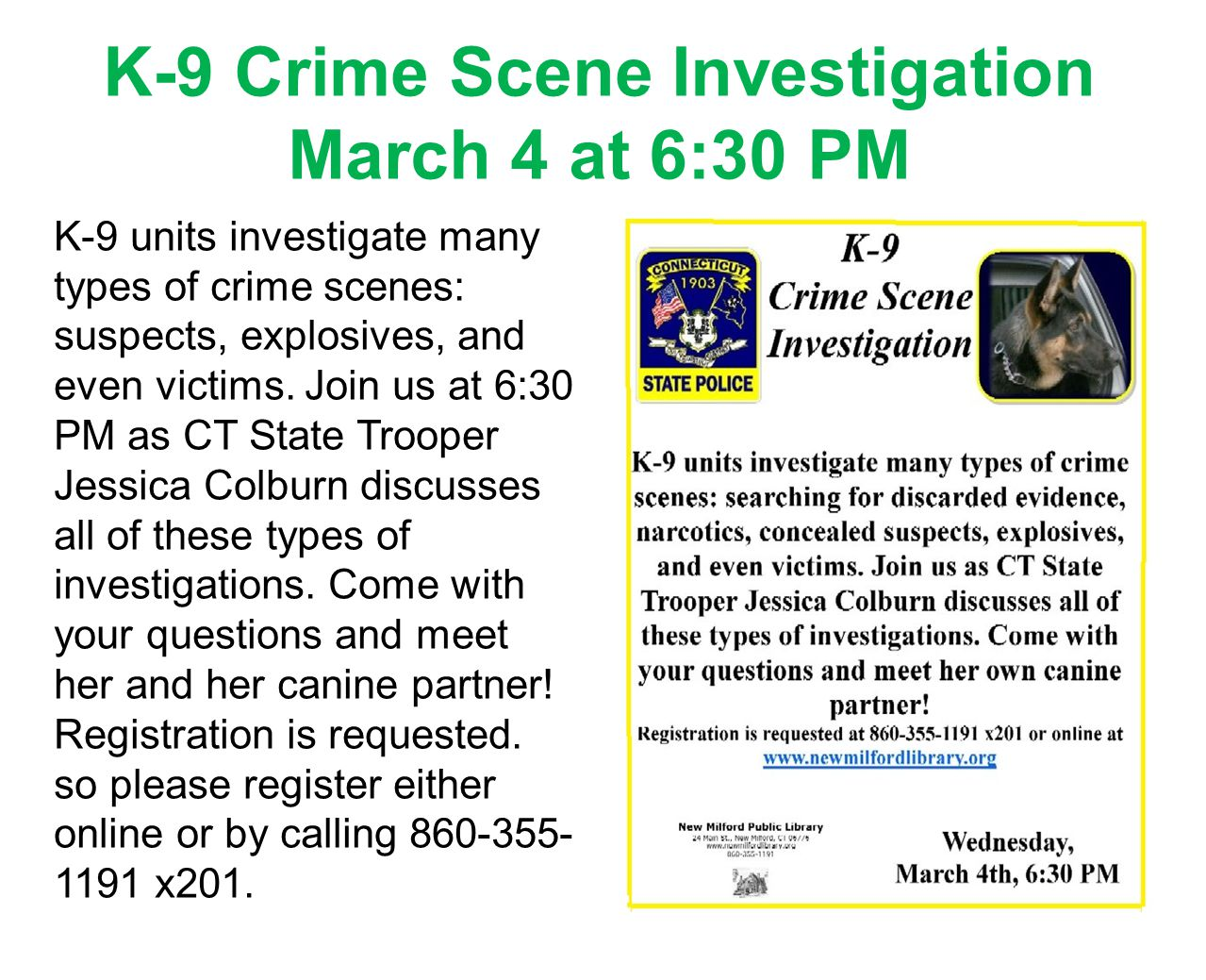 K-9 Crime Scene Investigation March 4 at 6:30 PM K-9 units investigate many types of crime scenes: suspects, explosives, and even victims. Join us at