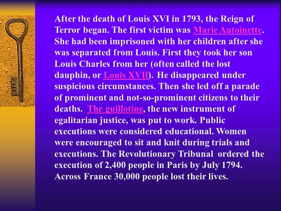 After the death of Louis XVI in 1793, the Reign of Terror began. The first victim was Marie Antoinette. She had been imprisoned with her children afte