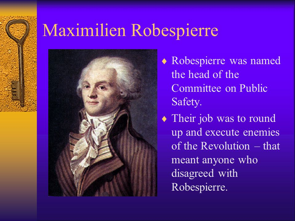 Maximilien Robespierre  Robespierre was named the head of the Committee on Public Safety.  Their job was to round up and execute enemies of the Revo
