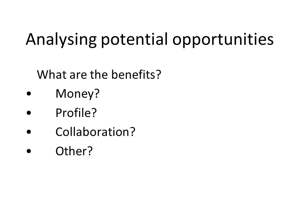 Analysing potential opportunities What are the benefits Money Profile Collaboration Other