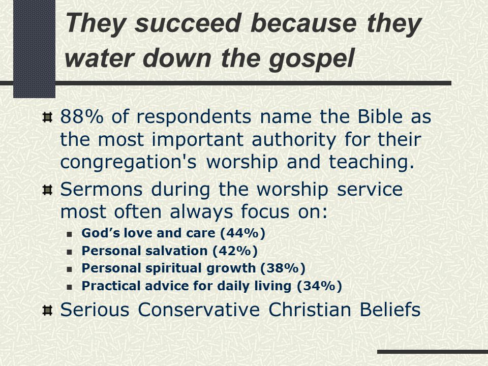 They succeed because they water down the gospel 88% of respondents name the Bible as the most important authority for their congregation s worship and teaching.