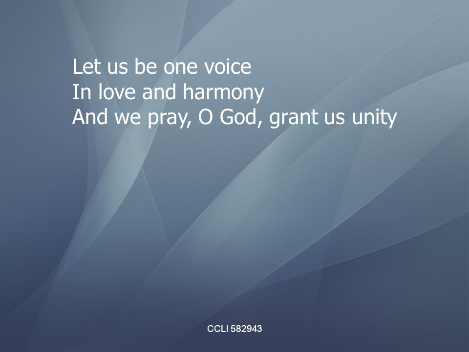 CCLI 582943 Let us be one voice In love and harmony And we pray, O God, grant us unity
