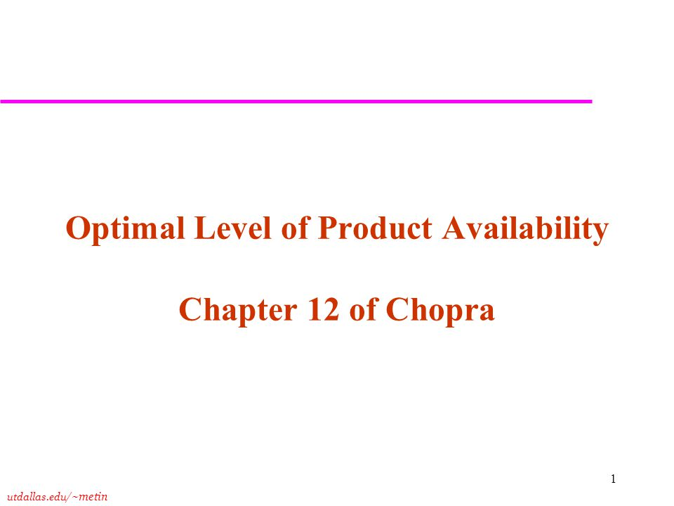 utdallas.edu /~metin 1 Optimal Level of Product Availability Chapter 12 of Chopra