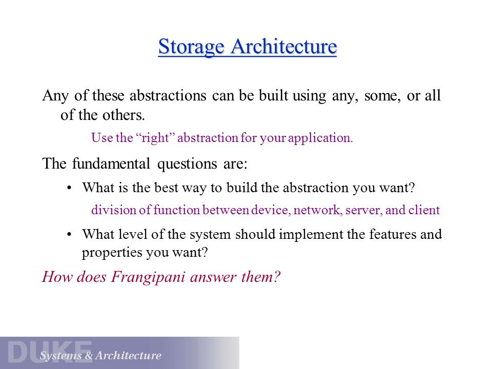Storage Architecture Any of these abstractions can be built using any, some, or all of the others.