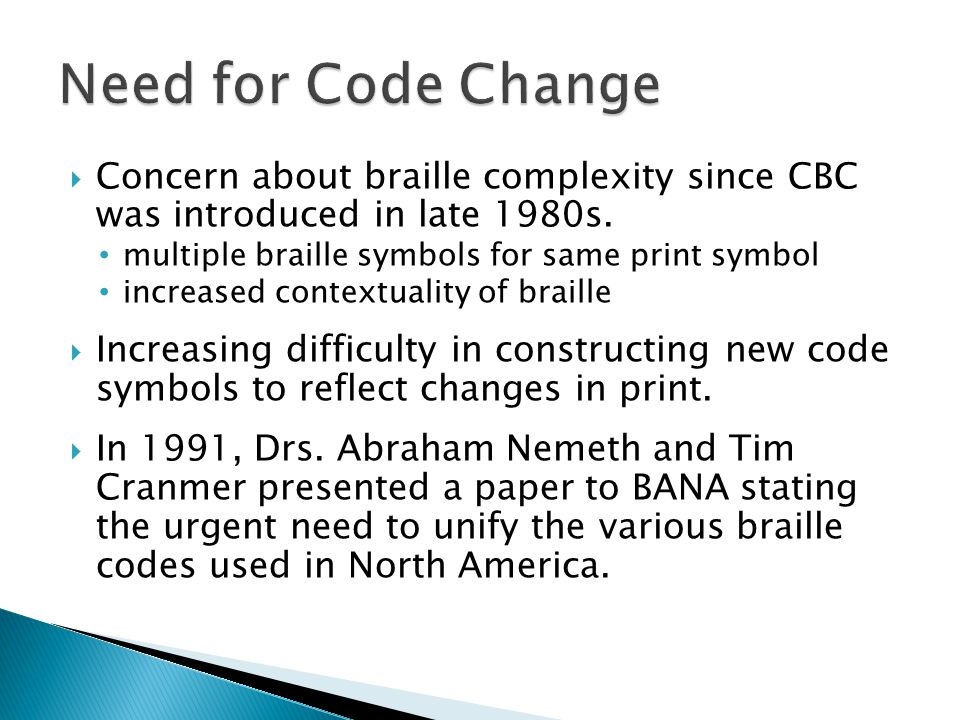  Concern about braille complexity since CBC was introduced in late 1980s.