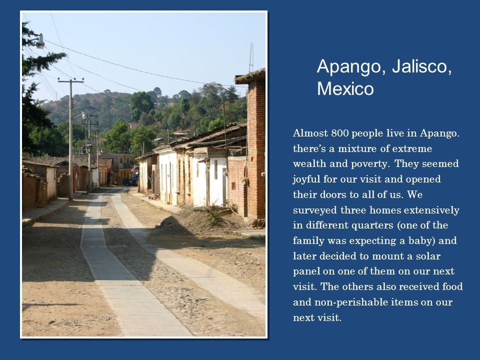 Almost 800 people live in Apango.there's a mixture of extreme wealth and poverty.