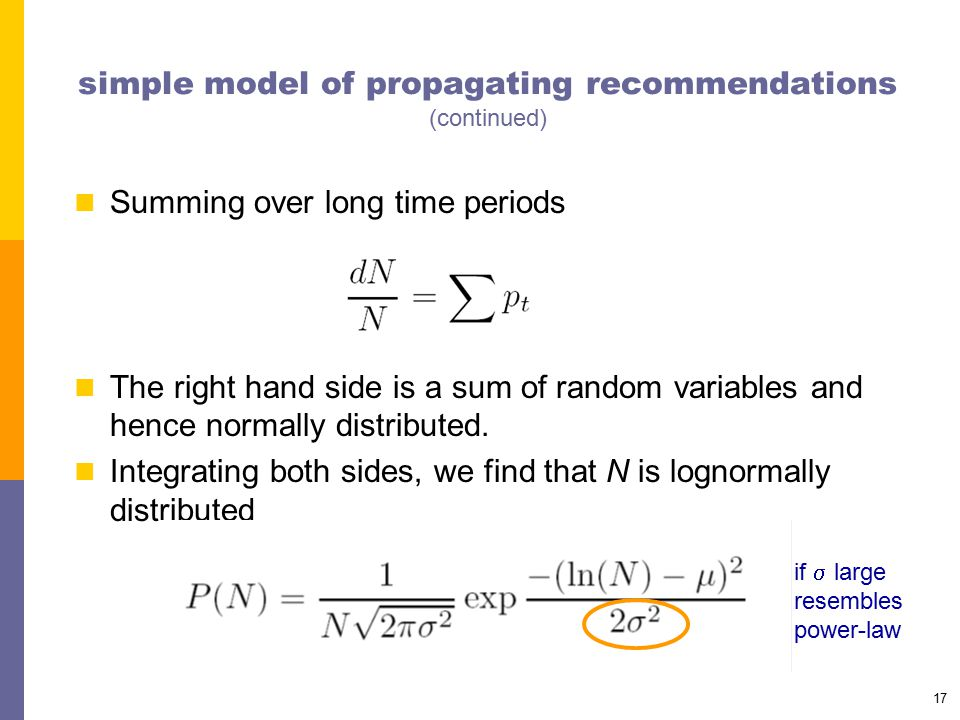 17 simple model of propagating recommendations (continued) Summing over long time periods The right hand side is a sum of random variables and hence n