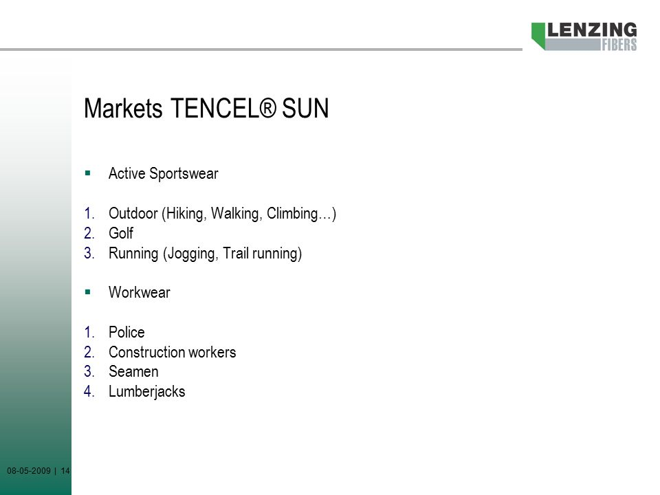 08-05-2009 | 14 Markets TENCEL® SUN  Active Sportswear 1.Outdoor (Hiking, Walking, Climbing…) 2.Golf 3.Running (Jogging, Trail running)  Workwear 1.