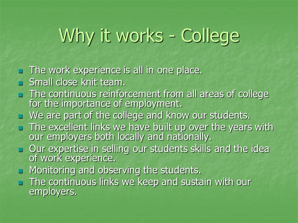 Why it works - College The work experience is all in one place.