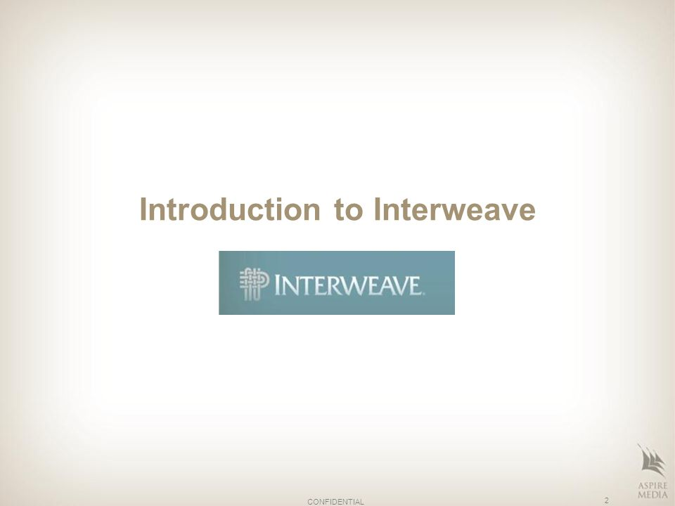 Introduction to Interweave 2 CONFIDENTIAL