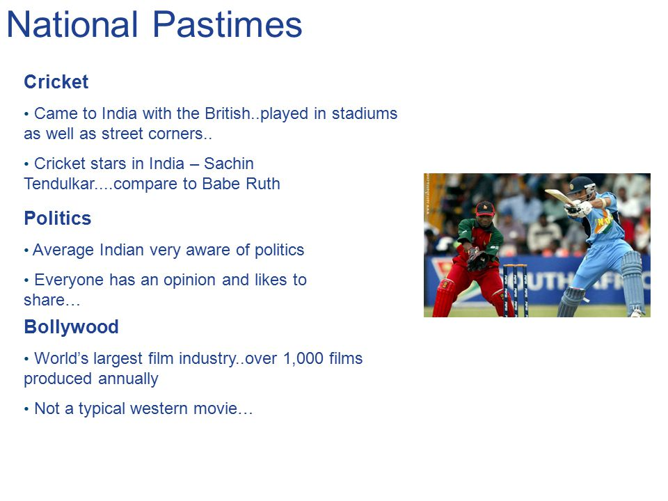 National Pastimes Bollywood World's largest film industry..over 1,000 films produced annually Not a typical western movie… Cricket Came to India with
