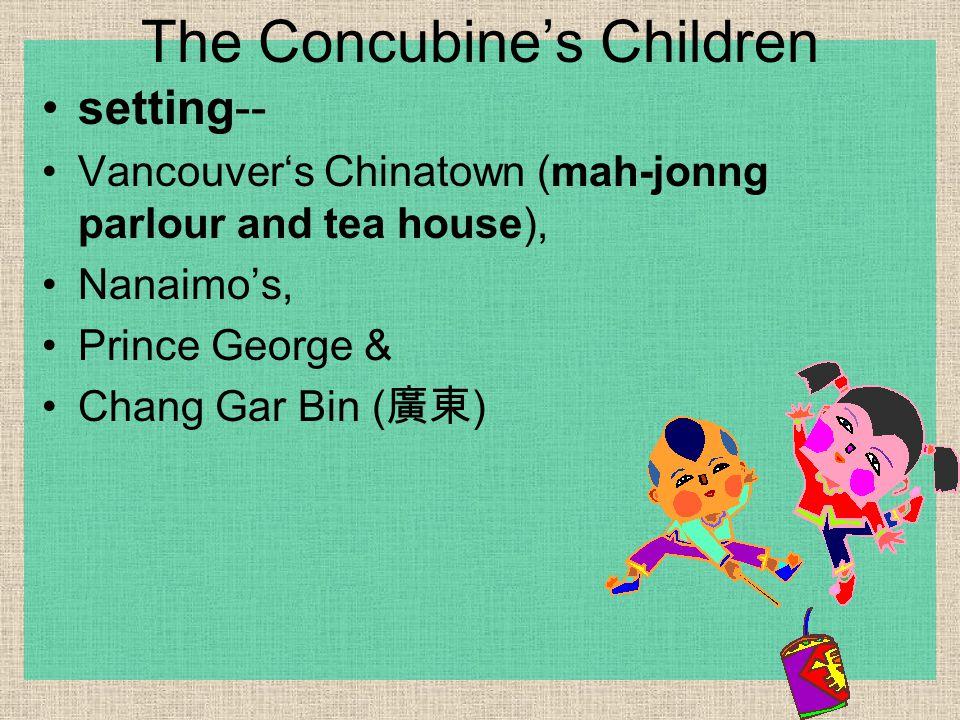 setting-- Vancouver's Chinatown (mah-jonng parlour and tea house), Nanaimo's, Prince George & Chang Gar Bin ( 廣東 ) The Concubine's Children