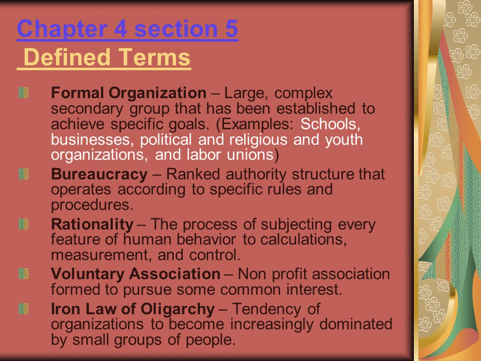 Chapter 4 section 5 Defined Terms Formal Organization – Large, complex secondary group that has been established to achieve specific goals. (Examples: