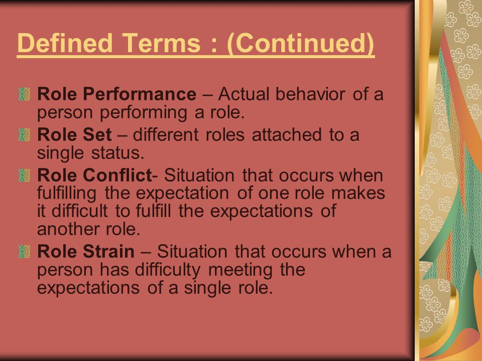 Defined Terms : (Continued) Role Performance – Actual behavior of a person performing a role. Role Set – different roles attached to a single status.