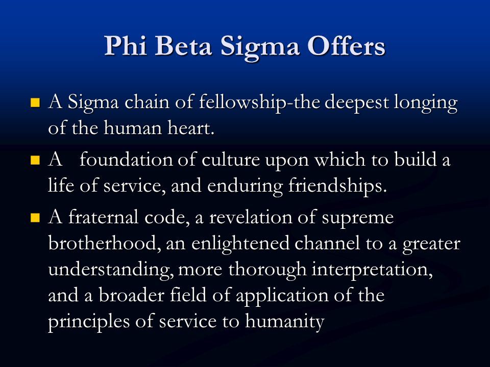 Phi Beta Sigma Offers A Sigma chain of fellowship-the deepest longing of the human heart. A Sigma chain of fellowship-the deepest longing of the human