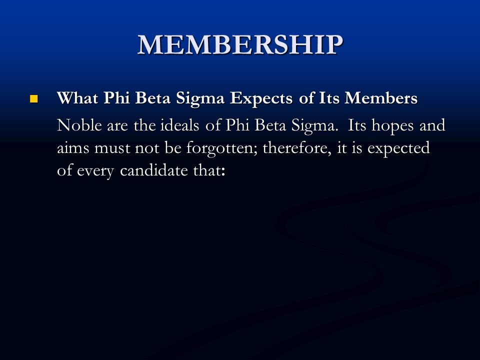 MEMBERSHIP What Phi Beta Sigma Expects of Its Members What Phi Beta Sigma Expects of Its Members Noble are the ideals of Phi Beta Sigma. Its hopes and