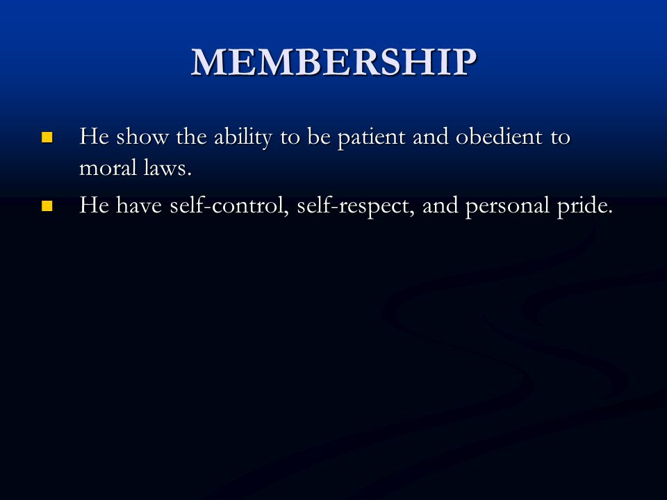 MEMBERSHIP He show the ability to be patient and obedient to moral laws.
