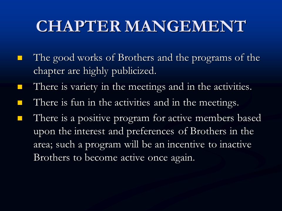 CHAPTER MANGEMENT The good works of Brothers and the programs of the chapter are highly publicized. The good works of Brothers and the programs of the