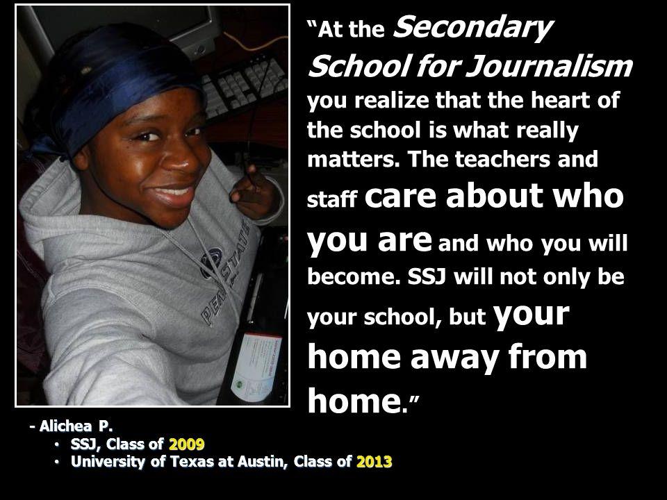 "- Alichea P. SSJ, Class of 2009 SSJ, Class of 2009 University of Texas at Austin, Class of 2013 University of Texas at Austin, Class of 2013 ""At the S"