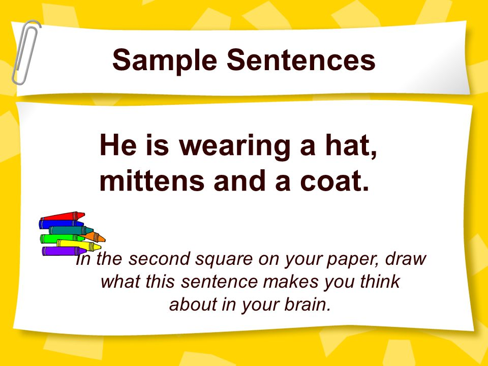 Sample Sentences He is wearing a hat, mittens and a coat.