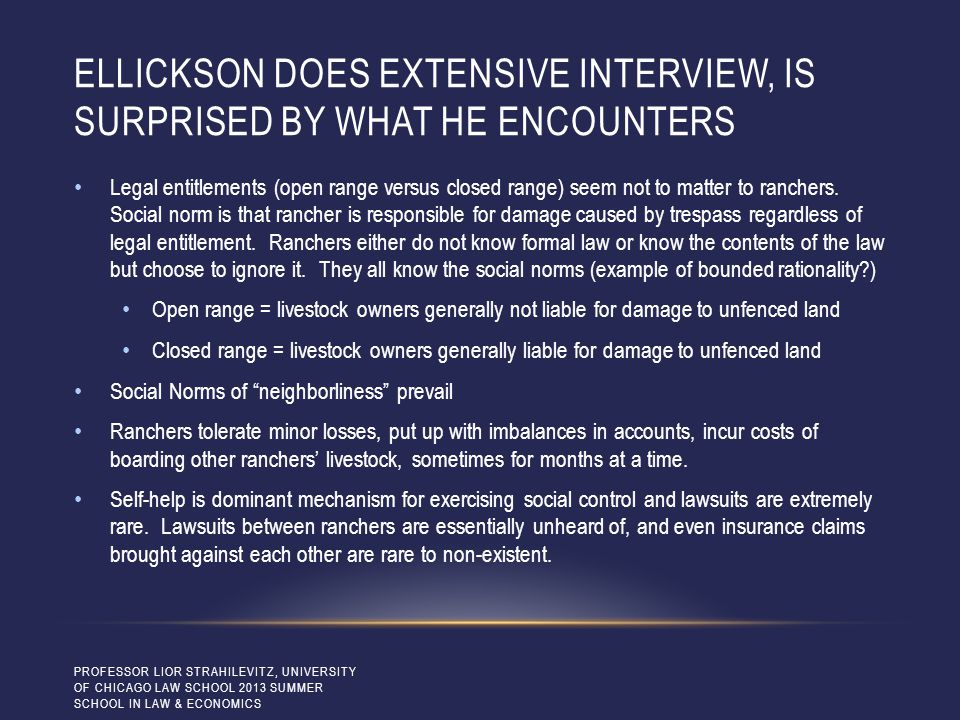 ELLICKSON DOES EXTENSIVE INTERVIEW, IS SURPRISED BY WHAT HE ENCOUNTERS Legal entitlements (open range versus closed range) seem not to matter to ranchers.