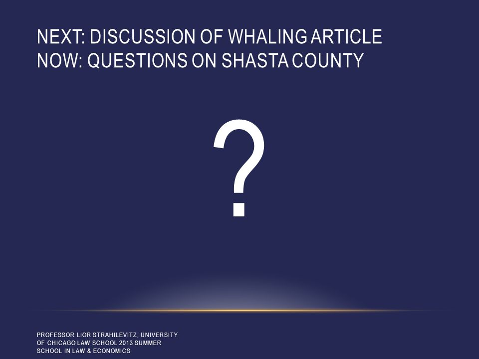 NEXT: DISCUSSION OF WHALING ARTICLE NOW: QUESTIONS ON SHASTA COUNTY .