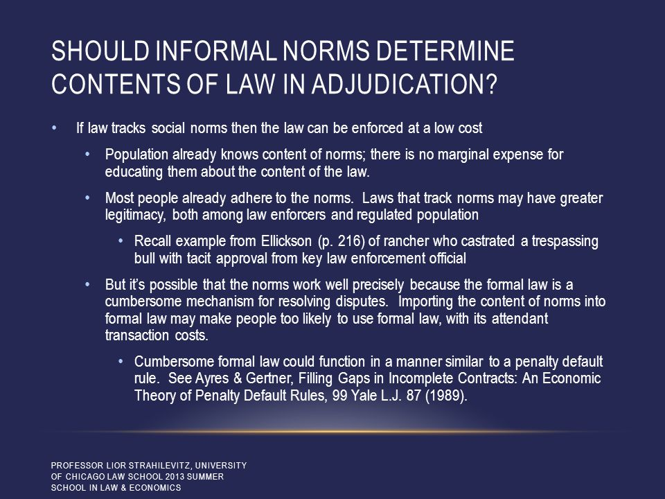 SHOULD INFORMAL NORMS DETERMINE CONTENTS OF LAW IN ADJUDICATION? If law tracks social norms then the law can be enforced at a low cost Population alre