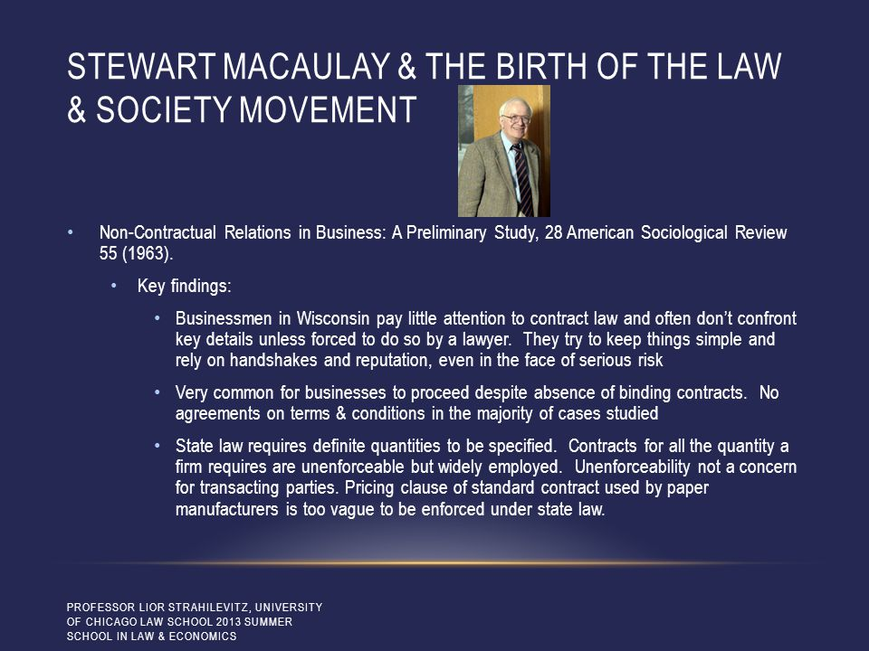 STEWART MACAULAY & THE BIRTH OF THE LAW & SOCIETY MOVEMENT Non-Contractual Relations in Business: A Preliminary Study, 28 American Sociological Review 55 (1963).