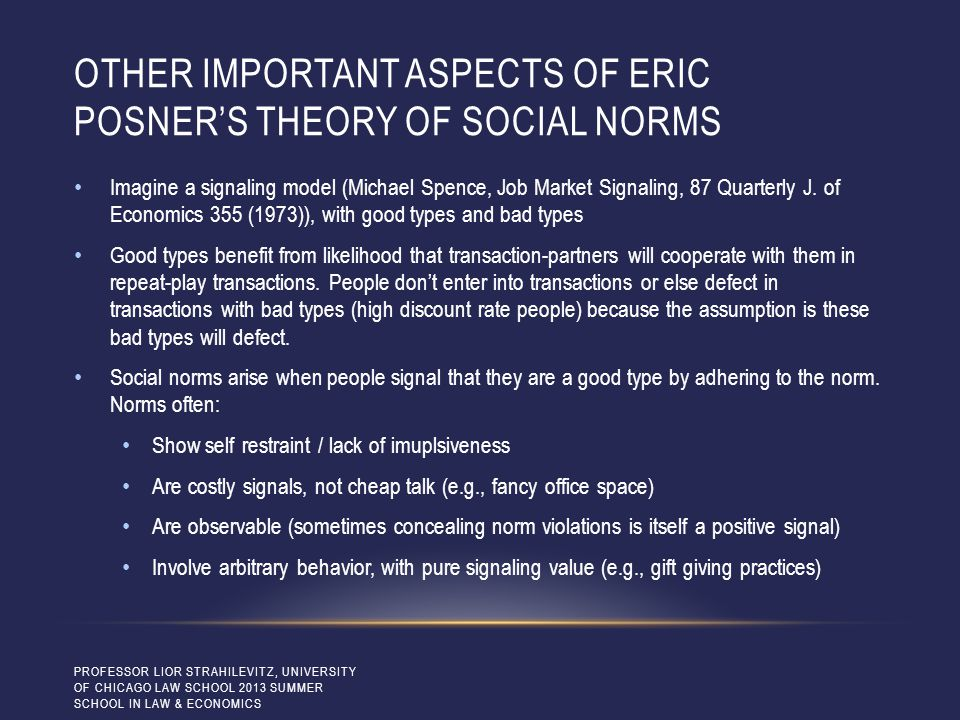 OTHER IMPORTANT ASPECTS OF ERIC POSNER'S THEORY OF SOCIAL NORMS Imagine a signaling model (Michael Spence, Job Market Signaling, 87 Quarterly J. of Ec
