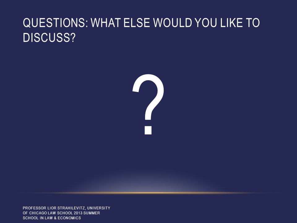 QUESTIONS: WHAT ELSE WOULD YOU LIKE TO DISCUSS.