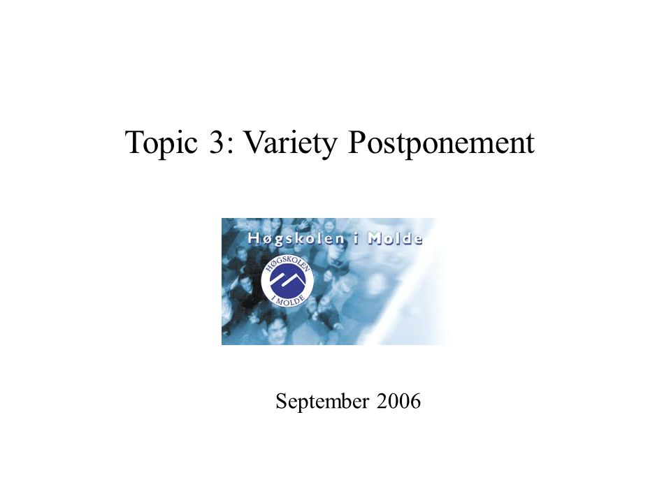 Topic 3: Variety Postponement September 2006