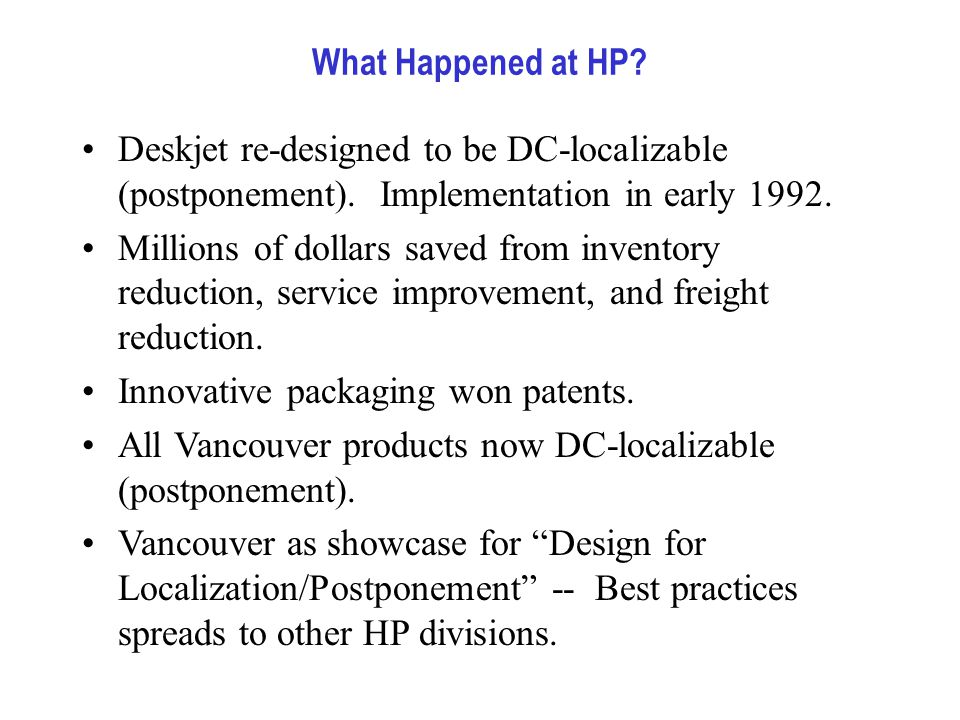 What Happened at HP. Deskjet re-designed to be DC-localizable (postponement).
