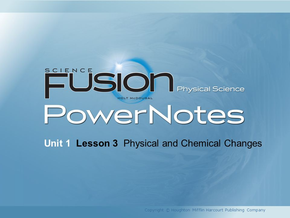 Unit 1 Lesson 3 Physical and Chemical Changes Copyright © Houghton Mifflin Harcourt Publishing Company