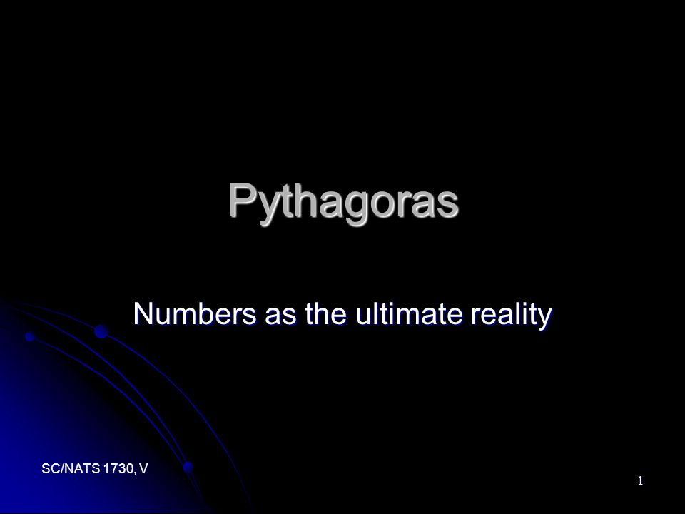 SC/NATS 1730, V 1 Pythagoras Numbers as the ultimate reality