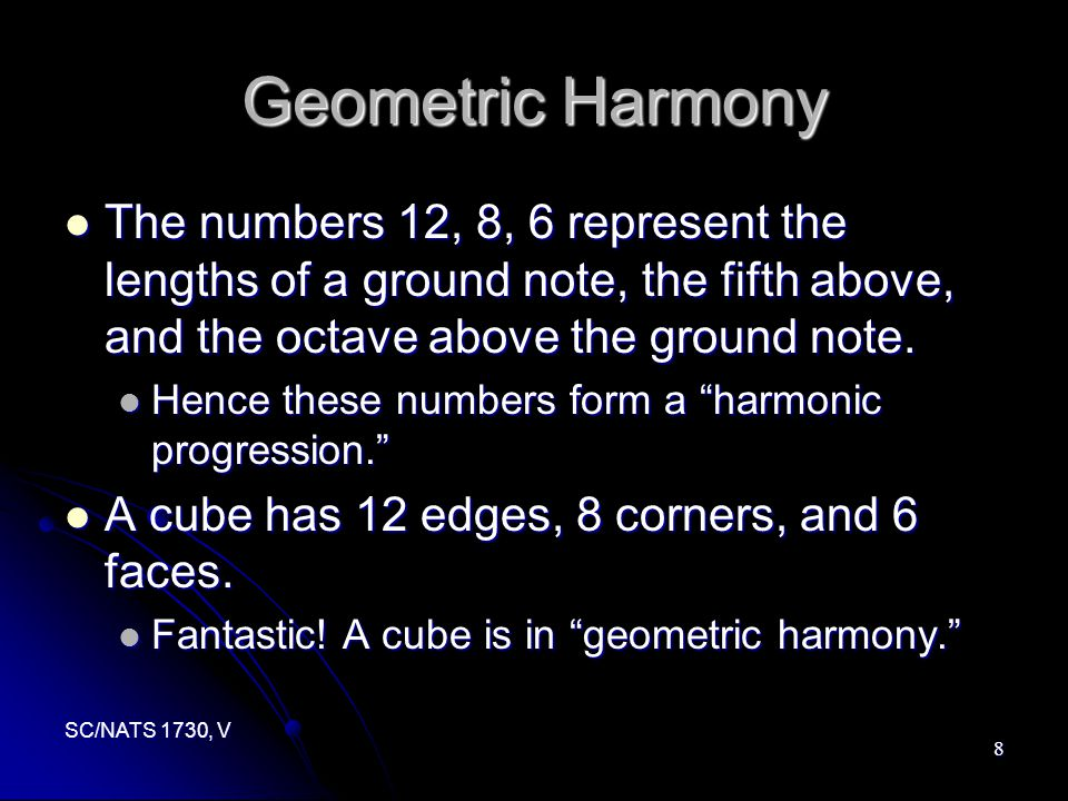 SC/NATS 1730, V 8 Geometric Harmony The numbers 12, 8, 6 represent the lengths of a ground note, the fifth above, and the octave above the ground note.