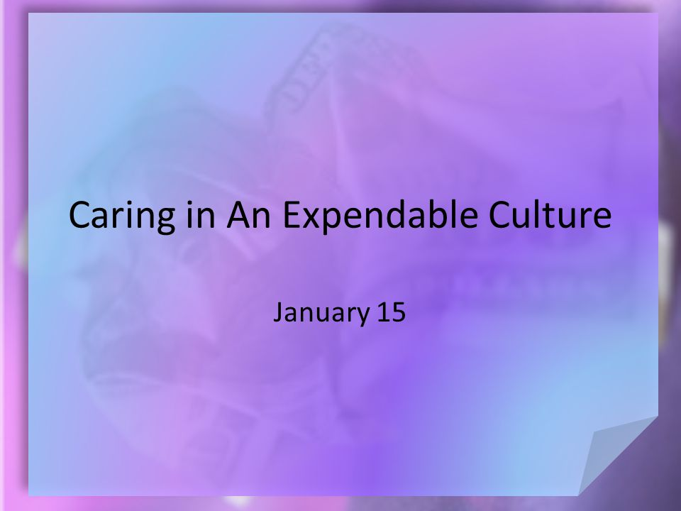 Caring in An Expendable Culture January 15