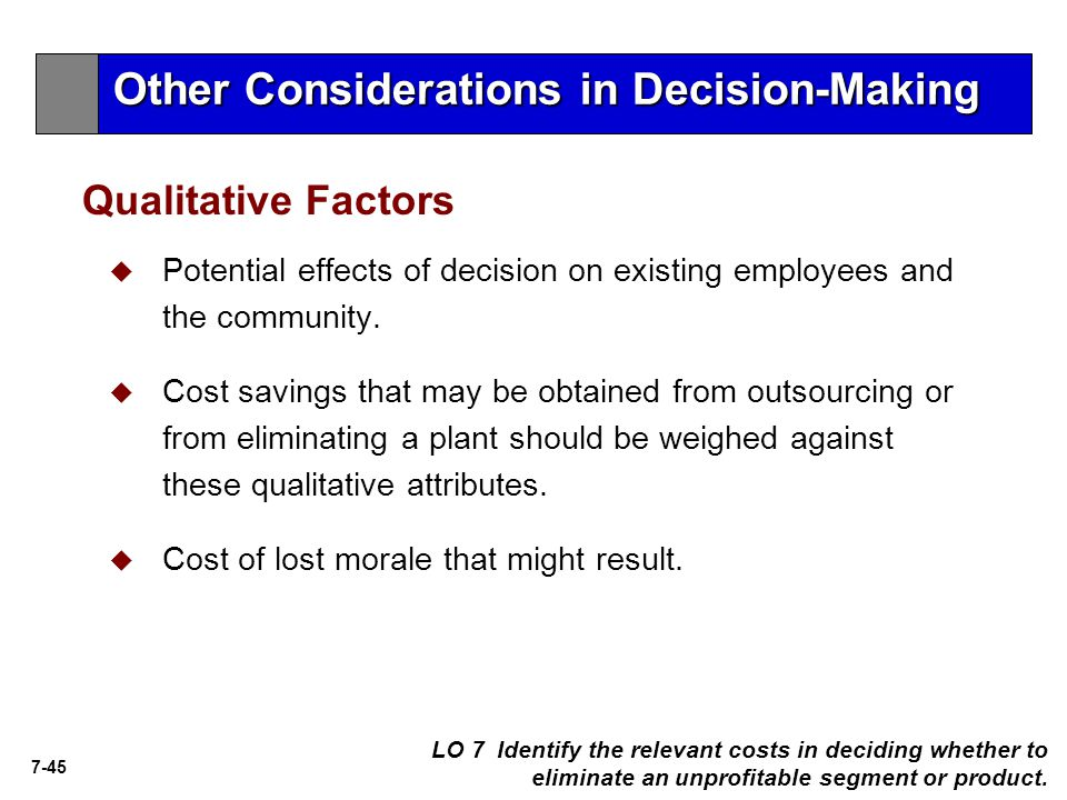 7-45   Potential effects of decision on existing employees and the community.   Cost savings that may be obtained from outsourcing or from elimina