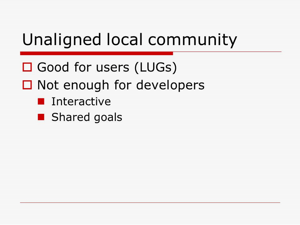 Good for users (LUGs)  Not enough for developers Interactive Shared goals