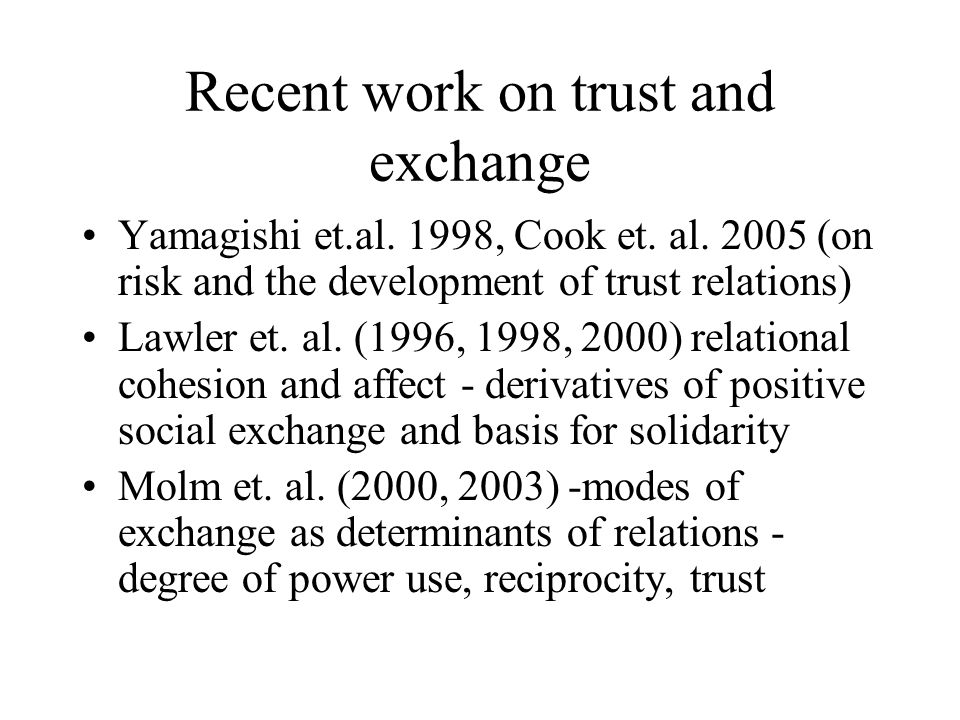 Recent work on trust and exchange Yamagishi et.al.