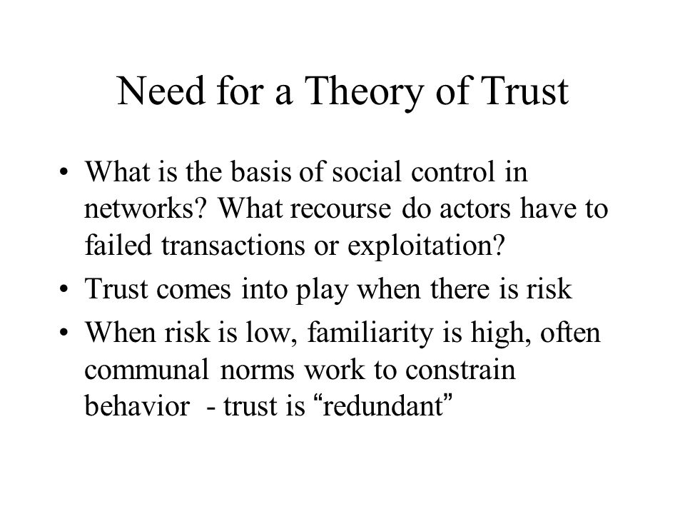 Need for a Theory of Trust What is the basis of social control in networks.