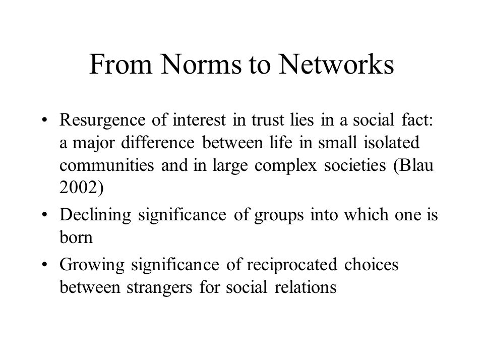 Conclusion Uncertainty and risk of loss leads to commitment among exchange partners and reliance on trustworthy partners This process creates trust networks - which can be mobilized for other purposes Such networks may become closed especially under high risk If so they may subsequently restrict or limit the scope of exchange and the move to open exchange systems