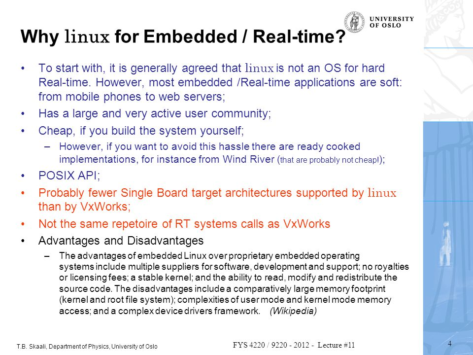 T.B. Skaali, Department of Physics, University of Oslo Why linux for Embedded / Real-time.