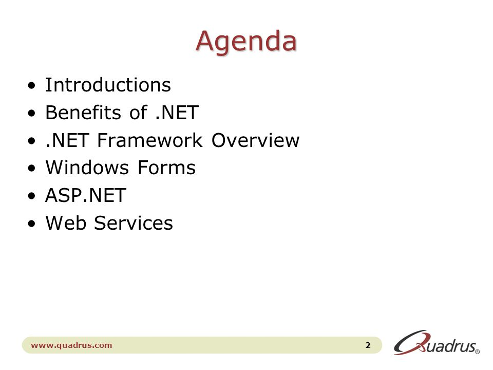 www.quadrus.com 2 Agenda Introductions Benefits of.NET.NET Framework Overview Windows Forms ASP.NET Web Services