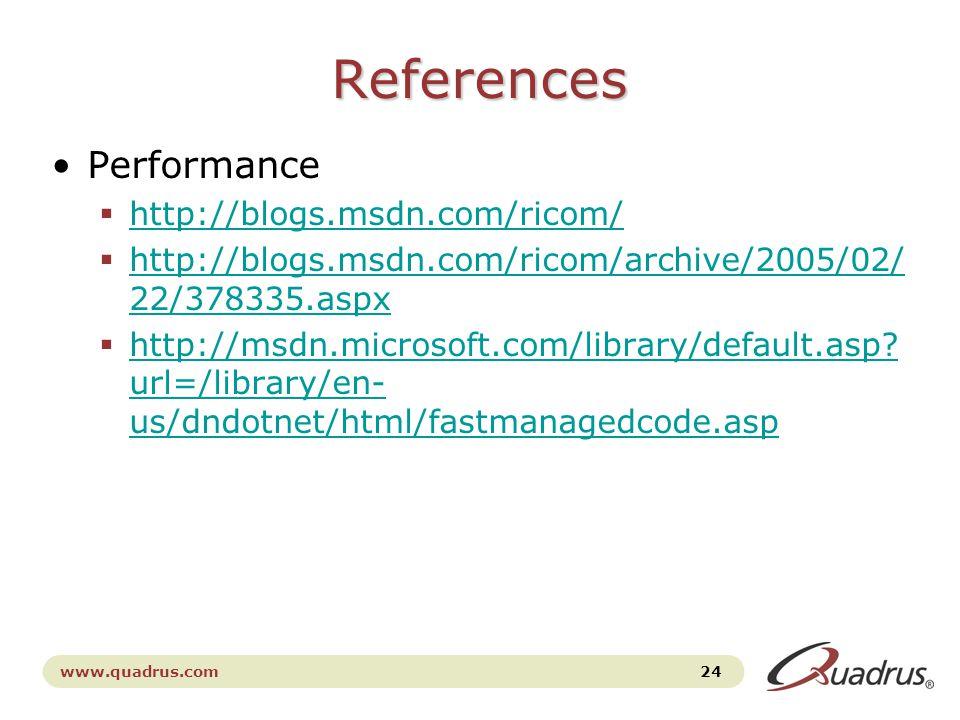 www.quadrus.com 24 References Performance  http://blogs.msdn.com/ricom/ http://blogs.msdn.com/ricom/  http://blogs.msdn.com/ricom/archive/2005/02/ 2