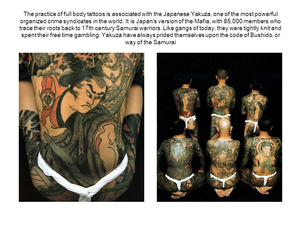 The practice of full body tattoos is associated with the Japanese Yakuza, one of the most powerful organized crime syndicates in the world.