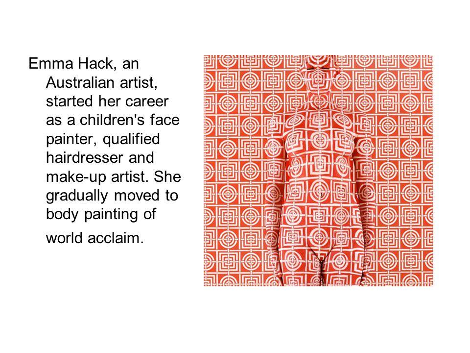 Emma Hack, an Australian artist, started her career as a children s face painter, qualified hairdresser and make-up artist.