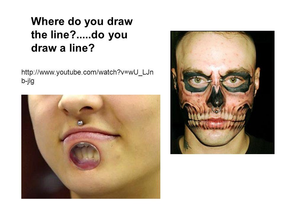 Where do you draw the line .....do you draw a line http://www.youtube.com/watch v=wU_LJn b-jlg